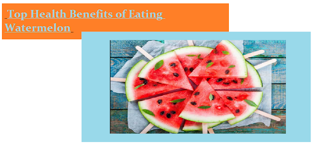 Top Health Benefits of Eating Watermelon
