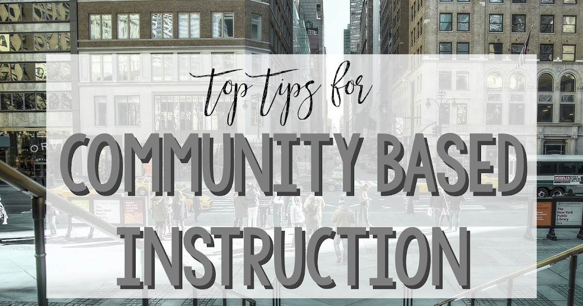 Top Tips For Community Based Instruction Miss Lulu
