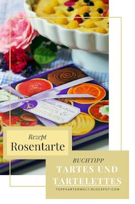 Rezept für Rosentarte aus dem Buch Tartes und Tartelettes von Aurelie Bastian#rosentarte #buchvorstellung #rezept #duftrosenverwenden #rosederesht #backen Foodblog Topfgartenwelt