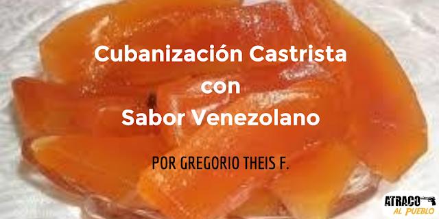 CUBANIZACIÓN CASTRISTA CON SABOR VENEZOLANO