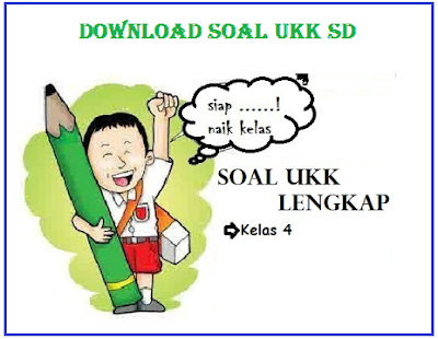 DOWNLOAD SOAL UKK SD KELS 4 SEMESTER GENAP