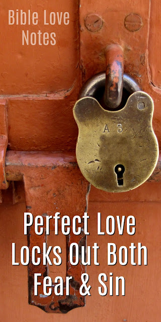 Perfect Love Locks Out Both Fear & Sin