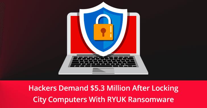 RYUK Ransomware  - RYUK 2BRansomware - Hackers Demand $5.3M After Locking Computers With RYUK Ransomware