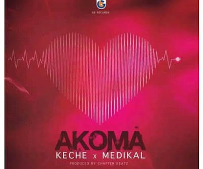 Keche ft. Medikal – Akoma (Prod. by CharpterBeatz)