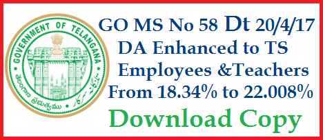 GO MS No 58 DA Dearness Allowance Enhanced to Employees and Teachers in Telangana from 18.34% to 22.008%