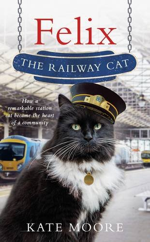 Felix, the Railway Cat, by Kate Moore