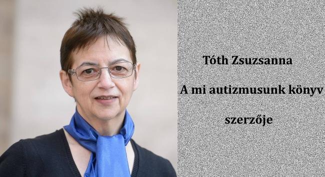 Tóth Zsuzsanna - A mi autizmusunk könyv szerzője