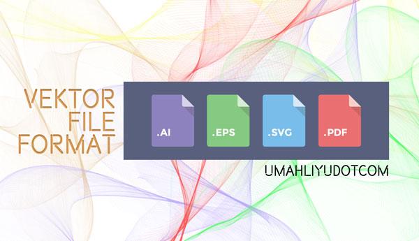 Format File Berbasis Vector | File Gambar, Jenis File Penting Bagi Seorang Editing