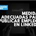 Medidas adecuadas para publicar empleos en LinkedIn