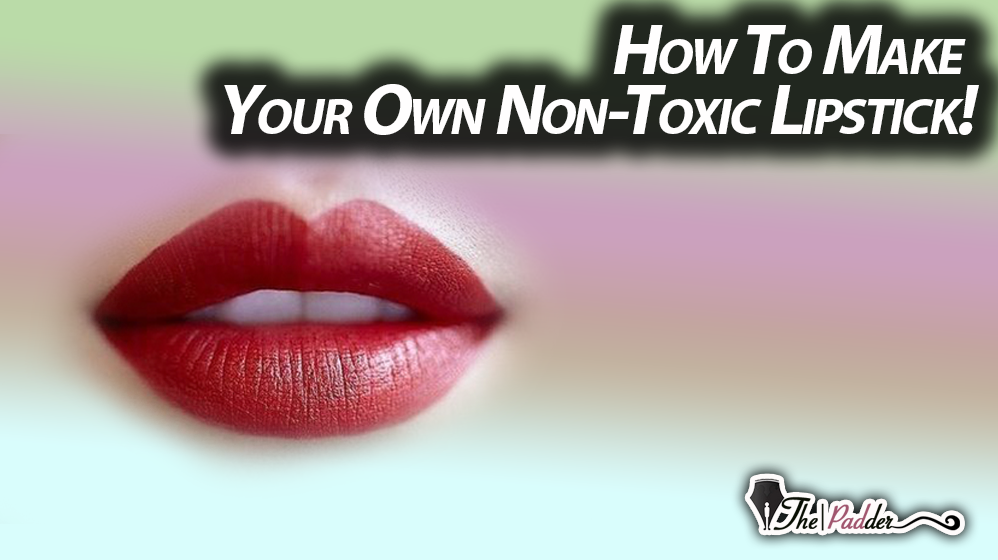How To Make Your Own Non-Toxic Lipstick! ~ ThePadder