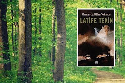 Ormanda Ölüm Yokmuş Latife TEKİN