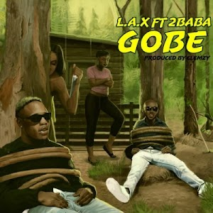 Download Audio | L.A.X ft 2Baba - Gobe