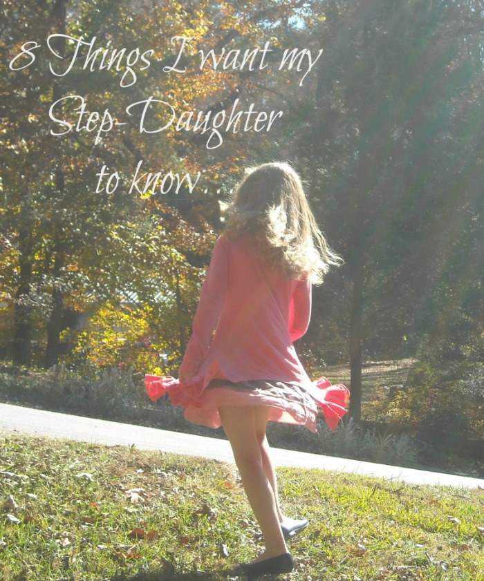 Things Want My Daughters Know Quotes: 8 Things I Want My Step-Daughter To Know
