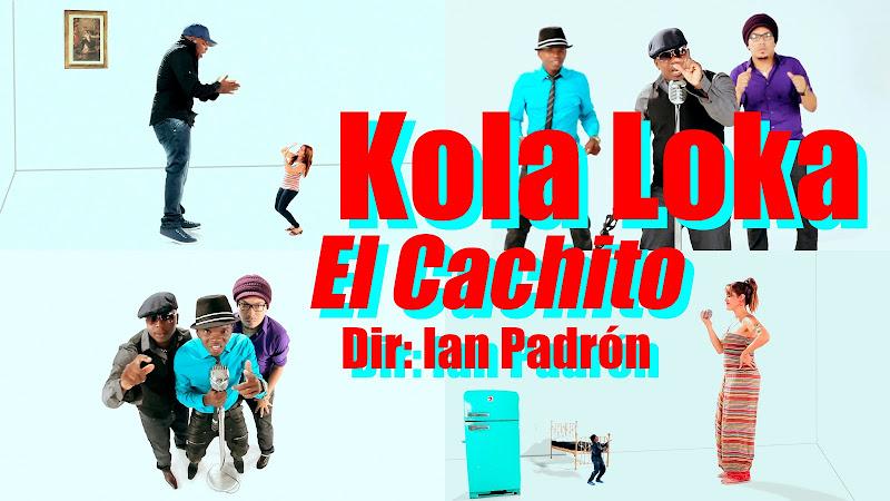 Kola Loka - ¨El Cachito¨ - Videoclip - Dirección: Ian Padrón. Portal del Vídeo Clip Cubano