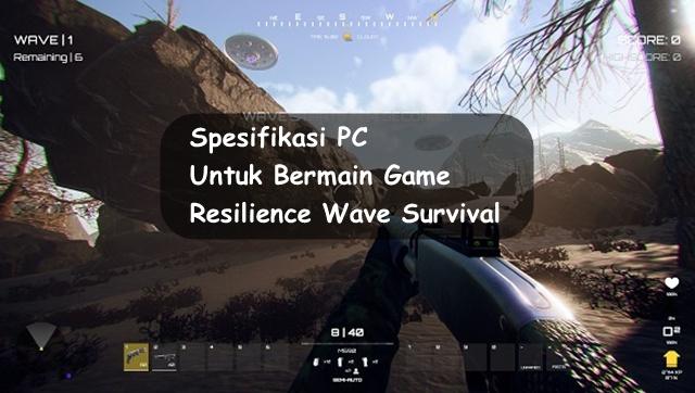 Spesifikasi PC Untuk Bermain Resilience Wave Survival