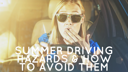 Summer Driving Hazards & How To Avoid Them