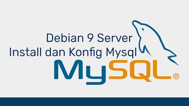 Install Dan Konfigurasi Mysql Server di Debian 9