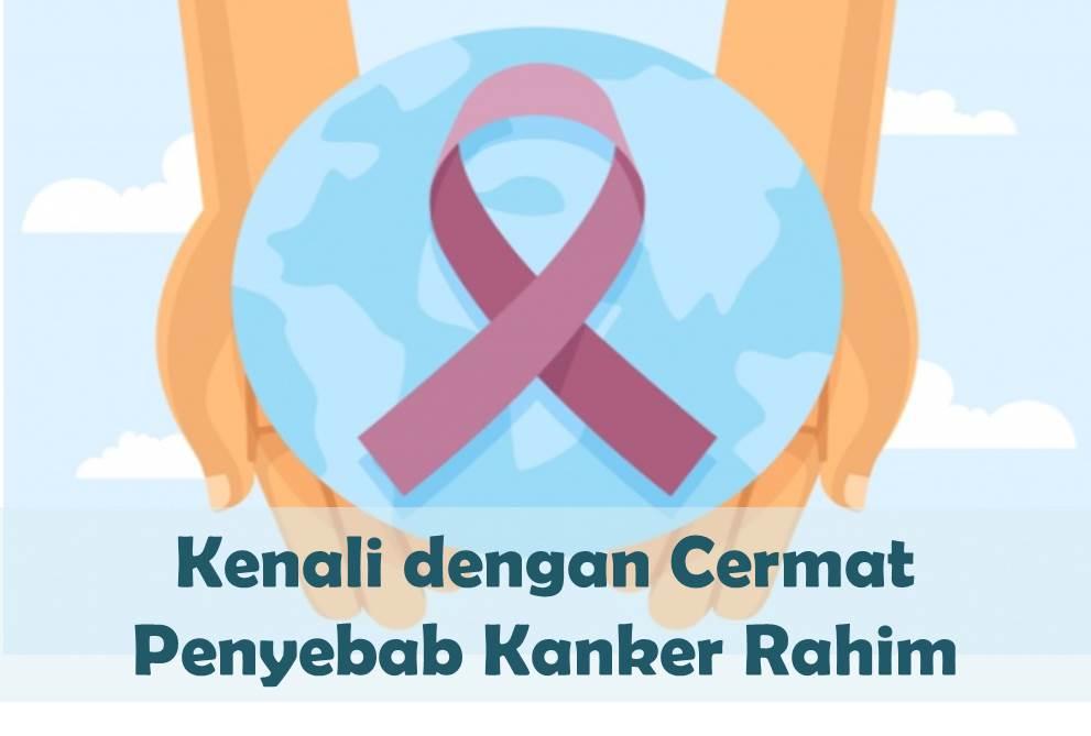 Kenali dengan Cermat Penyebab Kanker Rahim - Catatan Ira ...