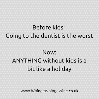 Parenting meme: Before kids: Going to the dentist is the worst Now: ANYTHING without kids is a bit like a holiday