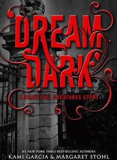 Kami Garcia and Margaret Stohl - Dream Dark