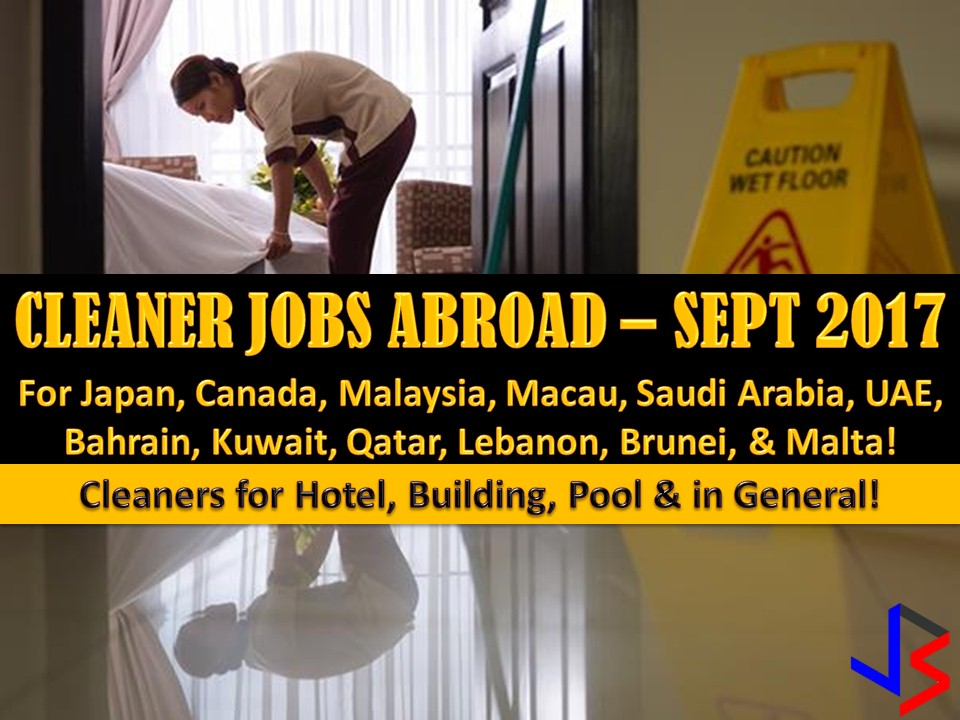 Hundreds of jobs for a male and female cleaner is being opened for Filipinos in different countries abroad. Countries such as Macau, Canada, Saudi Arabia, Kuwait, Bahrain, United Arab Emirates,Qatar, Malta and Brunei is looking for pool cleaner, building cleaner, public cleaner, hotel cleaners and cleaners general.
