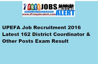 UPEFA Job Recruitment 2016 Latest 162 District Coordinator & Other Posts Exam Result