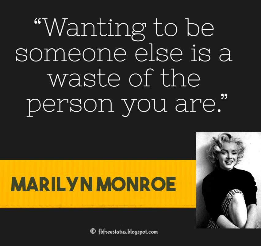 "Marilyn Monroe Quote, ""Wanting to be someone else is a waste of the person you are."""