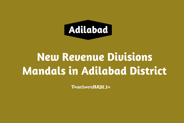 new districts,revenue divisions,mandals in adilabad district,komuram bheem,nirmal district,new districts,revenue divisions,mandals in telangana state