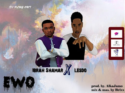 Ibrah Shamar ft Lesdo – EWO (Prod. by Alka Jamo & Mastered by Brixx)
