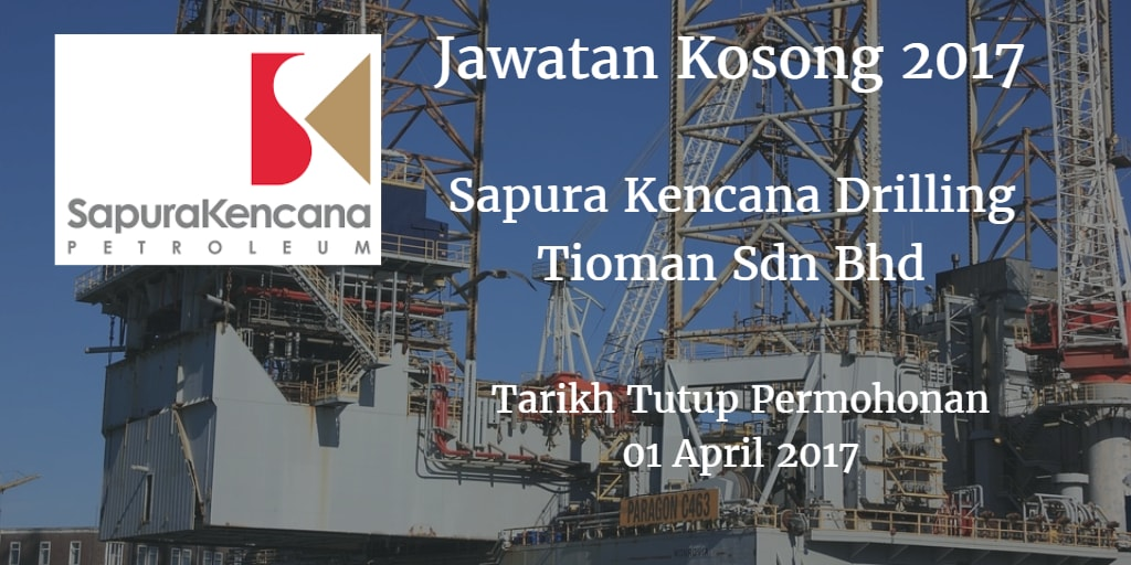 Jawatan Kosong Sapura Kencana Drilling Tioman Sdn Bhd 01 April 2017