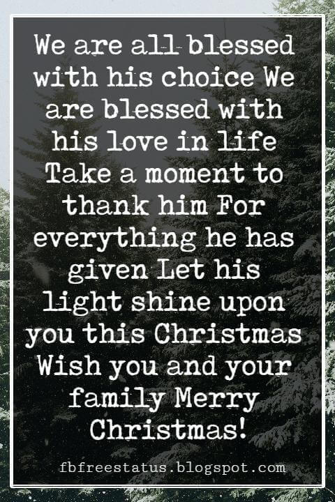 Religious Sayings For Christmas Cards, We are all blessed with his choice We are blessed with his love in life Take a moment to thank him For everything he has given Let his light shine upon you this Christmas Wish you and your family Merry Christmas!