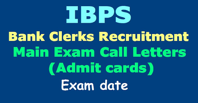 ibps bank clerks recruitment main exam call letter,ibps bank clerks recruitment admit cards,ibps bank clerks recruitment exam date, ibps bank clerks recruitment selection list results