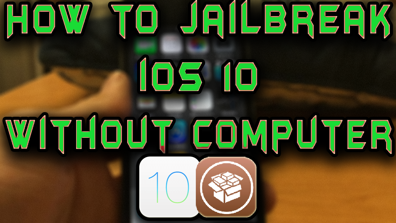 how to jailbreak iphone 4 without computer how to jailbreak ios 10 without computer ios jailbreak tech 8289