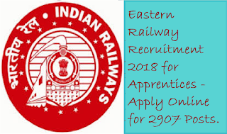 Eastern Railway Recruitment 2018 for Apprentices - Apply Online for 2907 Posts.