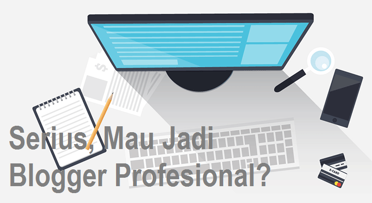 13 Cara Agar Menjadi Blogger Profesional