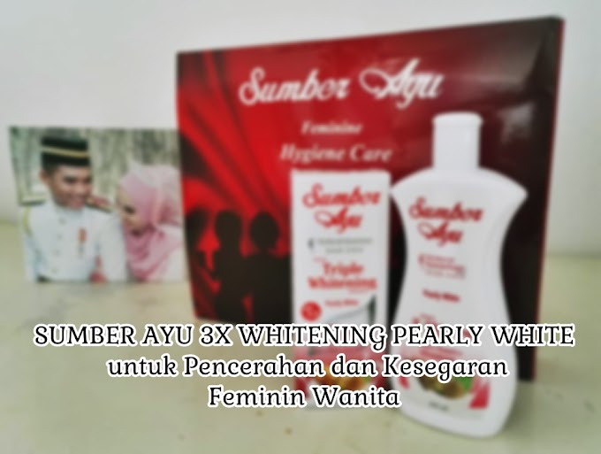 Memperkenalkan SUMBER AYU 3X WHITENING PEARLY WHITE untuk Pencerahan dan Kesegaran Feminin Wanita
