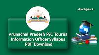 Arunachal Pradesh PSC Tourist Information Officer Syllabus