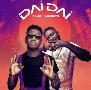 Dj Ab ft Magnito – Dai Dai'Dj Ab ft magnito,Dj Ab latest song,Download Dj Ab ft magnito Dai Dai