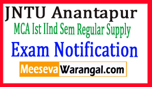 JNTU Anantapur MCA Ist  IInd Sem Regular Supply Jun-Jul 2017 Exam Notification
