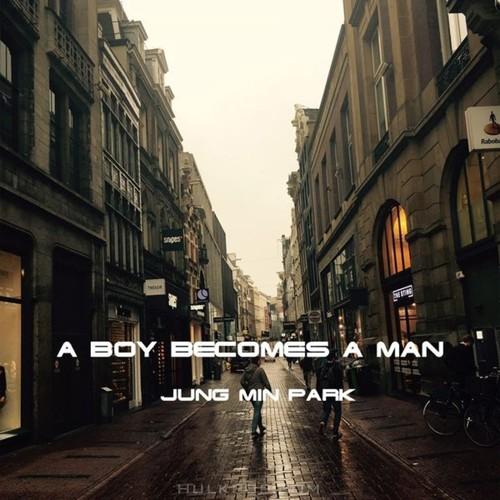 JUNG MIN PARK – A Boy Becomes A Man