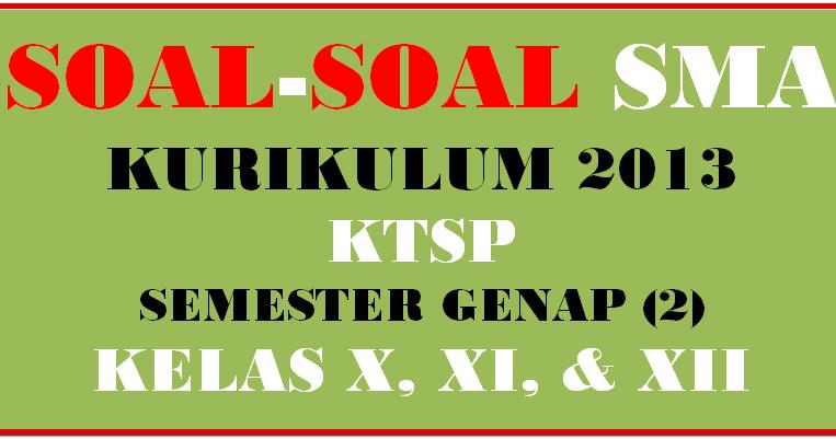 Soal Soal Sma Ma Kelas X Xi Xii Semester 2 Kurikulum 2013 Ktsp Sd Negeri 1 Asemrudung
