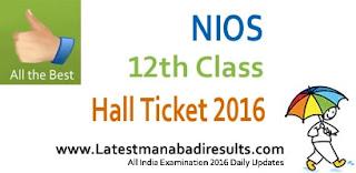 NIOS Sr.Secondary 12th Class Admit Card 2016, NIOS Hall Ticket, NIOS 12th Admit Card