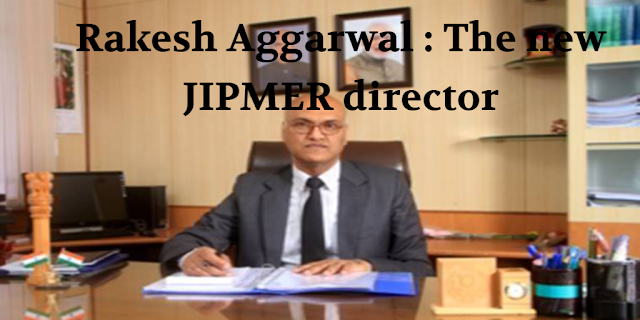 Rakesh Aggarwal : The new JIPMER director