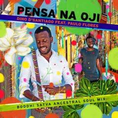 Dino D'Santiago & Paulo Flores - Pensa na Oji (Boddhi Satva Ancestral Poetry Mix)