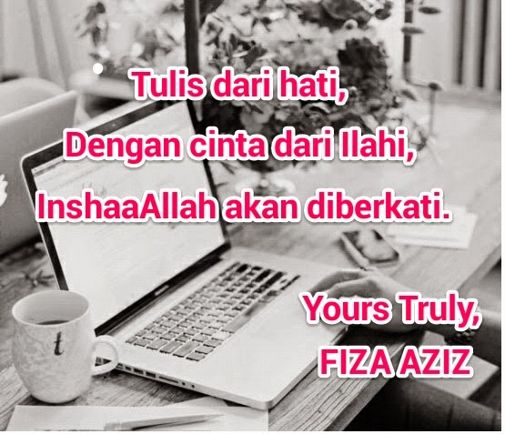 By Yours Truly, FIZA AZIZ©