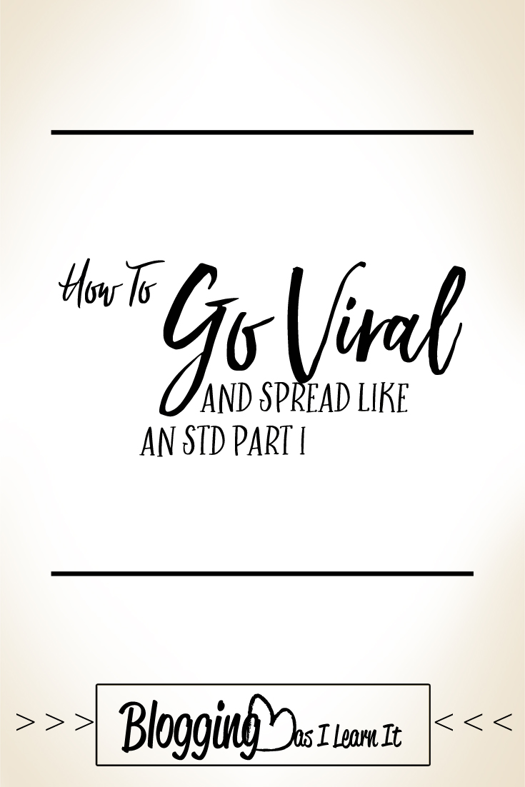 How To Go Viral And Spread Like An Std  Blogging As I -8637