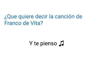 Significado de la canción Y Te Pienso  Franco de Vita.