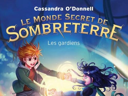 Le monde secret de Sombreterre, tome 2 : les gardiens de Cassandra O'Donnell