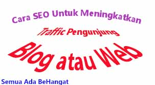 Cara SEO Untuk Meningkatkan Traffic Pengunjung Blog atau Web