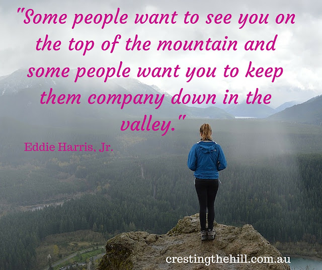 """Some people want to see you on the top of the mountain and some people want you to keep them company down in the valley."""